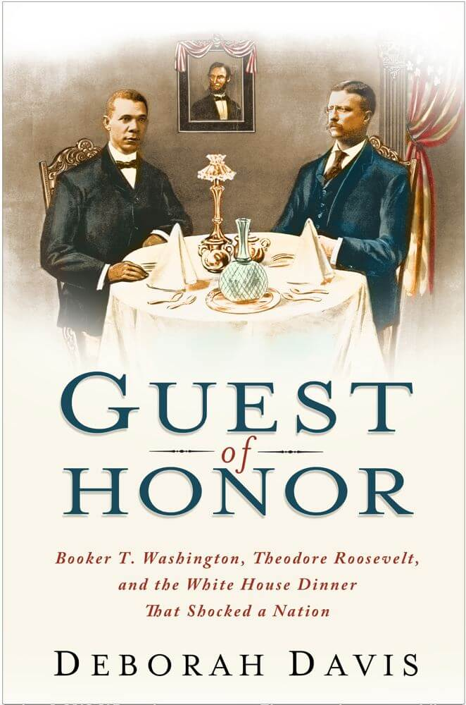 Click for a larger image of Guest of Honor: Booker T. Washington, Theodore Roosevelt, and the White House Dinner That Shocked a Nation
