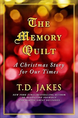 Click for more detail about The Memory Quilt: A Christmas Story For Our Times by T. D. Jakes