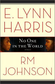 Click for more detail about No One In The World: A Novel by E. Lynn Harris and Rm Johnson