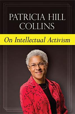 Click for more detail about On Intellectual Activism by Patricia Hill Collins