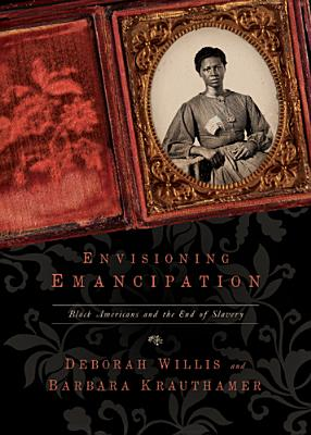 Click for more detail about Envisioning Emancipation: Black Americans and the End of Slavery by Deborah Willis and Barbara Krauthamer