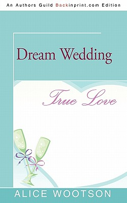 Click for more detail about Dream Wedding by Alice Wootson