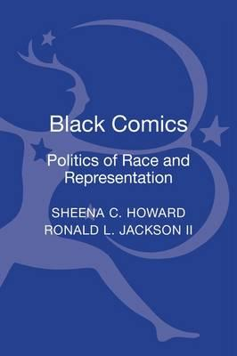 Click for more detail about Black Comics: Politics of Race and Representation by Sheena C. Howard and Ronald L. Jackson II