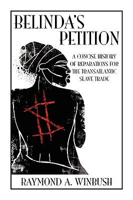 Book Cover Belinda's Petition: A Concise History of Reparations for the Transatlantic Slave Trade by Raymond A. Winbush