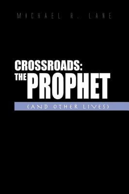 Click for more detail about Crossroads: the Prophet and Other Lives by Michael R. Lane