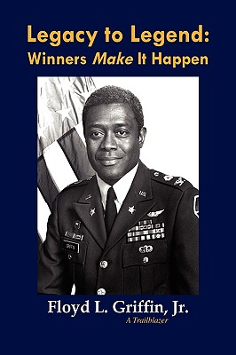 Click for more detail about Legacy to Legend: Winners Make It Happen by Floyd L. Griffin Jr.