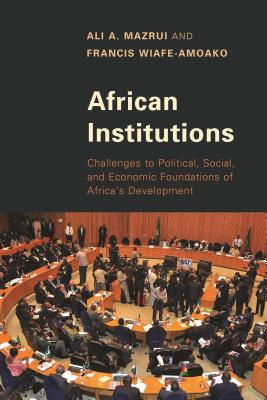 Click for more detail about African Institutions: Challenges to Political, Social, and Economic Foundations of Africa's Development by Ali Mazrui