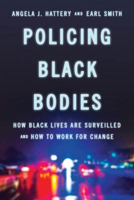 Click for more detail about Policing Black Bodies: How Black Lives Are Surveilled and How to Work for Change by Angela Hattery and Earl Smith