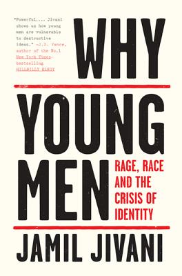 Click for more detail about Why Young Men: Rage, Race and the Crisis of Identity by Jamil Jivani