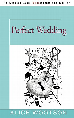 Click for more detail about Perfect Wedding by Alice Wootson