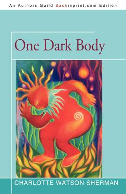 Click for more detail about One Dark Body by Charlotte Watson Sherman