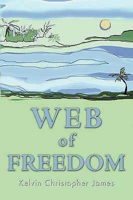 Book Cover Web of Freedom by Kelvin Christopher James