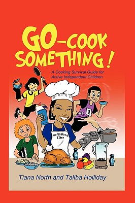 Book Cover Go - Cook Something!: A Cooking Survival Guide For Active Independent Children by Tiana North and Taliba Holliday