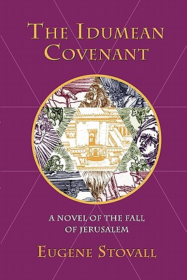 Click for more detail about The Idumean Covenant: A Novel Of The Fall Of Jerusalem by Eugene Stovall