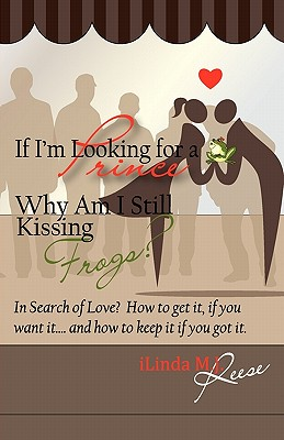 Click for more detail about If I'm Looking for a Prince, Why Am I Still Kissing Frogs? by Ilinda M. J. Reese