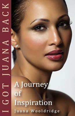 Click for more detail about I Got Juana Back a Journey of Inspiration by Juana Wooldridge
