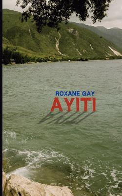Click for more detail about Ayiti by Roxane Gay