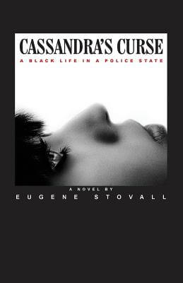Click for more detail about Cassandra's Curse: A Black Life In A Police State by Eugene Stovall