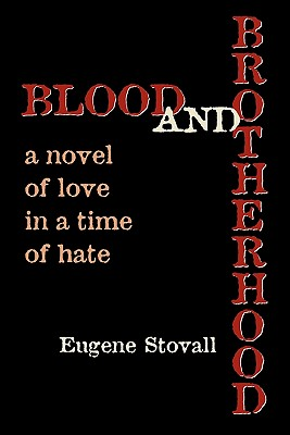 Click for more detail about Blood And Brotherhood: A Novel Of Love In A Time Of Hate by Eugene Stovall