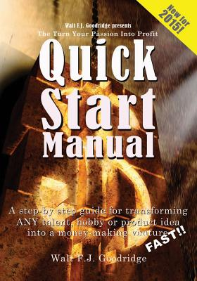 Click for a larger image of The Turn Your Passion Into Profit Quick Start Manual: A step-by-step guide for transforming any talent, hobby or product idea into a money-making venture…FAST!
