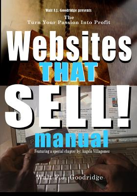 Click for more detail about The Turn Your Passion Into Profit Websites That Sell Manual: A Design Guide & Checklist for Creating an Effortless Income Website by Walt Goodridge