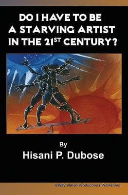 Click for more detail about Do I Have To Be A Starving Artist In The 21St Century by Hisani P. Dubose