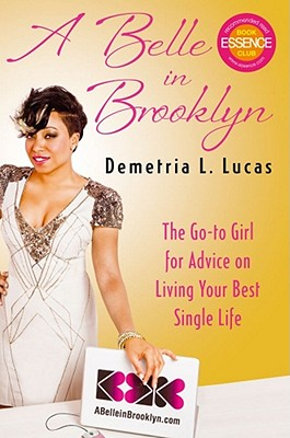 Click for more detail about A Belle in Brooklyn: The Go-To Girl for Advice on Living Your Best Single Life by Demetria L. Lucas