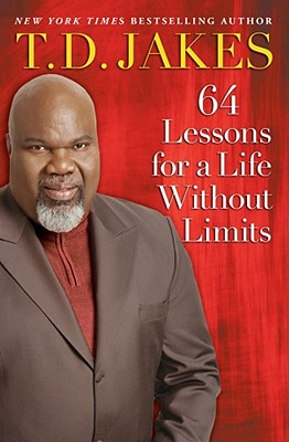 Click for more detail about 64 Lessons For A Life Without Limits by T. D. Jakes