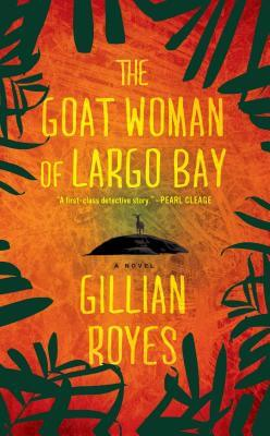 Click for more detail about The Goat Woman of Largo Bay: A Novel (A Shadrack Myers Mystery) by Gillian Royes