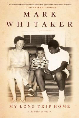 Click for more detail about My Long Trip Home: A Family Memoir by Mark Whitaker
