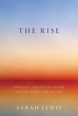Click for a larger image of The Rise: Creativity, The Gift Of Failure, And The Search For Mastery