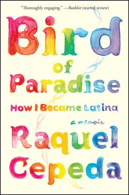 Click for more detail about Bird of Paradise: How I Became Latina by Raquel Cepeda