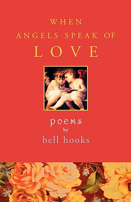 Click for more detail about When Angels Speak of Love by bell hooks