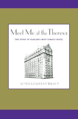 Click for more detail about Meet Me at the Theresa: The Story of Harlem's Most Famous Hotel by Sondra Kathryn Wilson