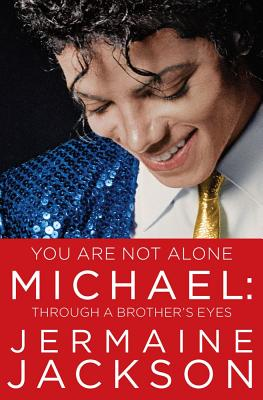 Click for more detail about You Are Not Alone: Michael, Through A Brother's Eyes by Jermaine Jackson