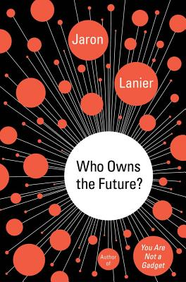 Click for more detail about Who Owns The Future? by Jaron Lanier