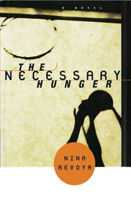 Click for more detail about The Necessary Hunger: A Novel by Nina Revoyr