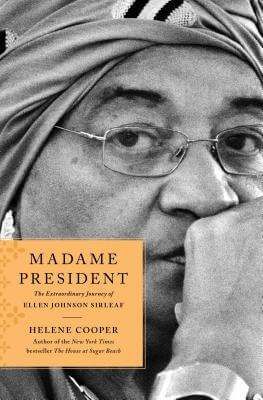 Click for more detail about Madame President: The Extraordinary Journey of Ellen Johnson Sirleaf by Helene Cooper