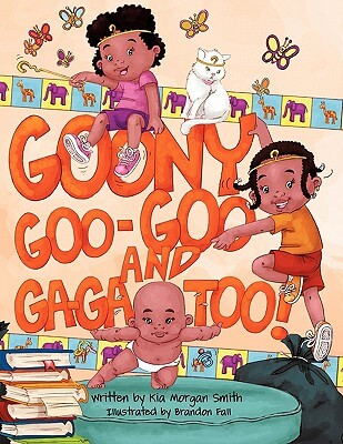 Click for more detail about Goony Goo-Goo And Ga-Ga Too by Kia Morgan Smith