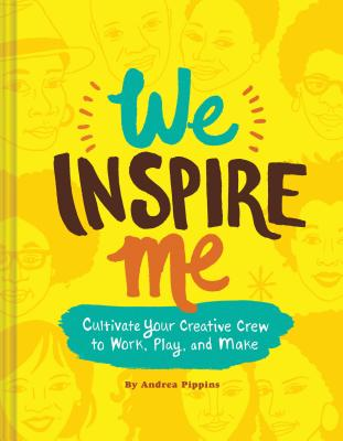 Click for more detail about We Inspire Me: Cultivate Your Creative Crew to Work, Play, and Make (Book for Creatives, Book for Artists, Creative Guide) by Andrea Pippins