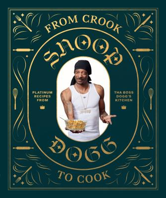 Click for more detail about From Crook to Cook: Platinum Recipes from Tha Boss Dogg's Kitchen by Snoop Dogg