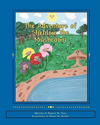 Click for more detail about The Adventure of Sheldon, the Mushroom (Book without CD) by Pamela M. Tuck