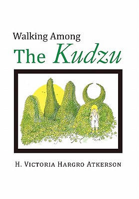 Click for more detail about Walking Among The Kudzu by H. Victoria Hargro Atkerson