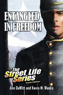 Click for more detail about Entangled In Freedom: A Civil War Story: The Street Life Series Youth Edition by Ann Dewitt and Kevin M. Weeks