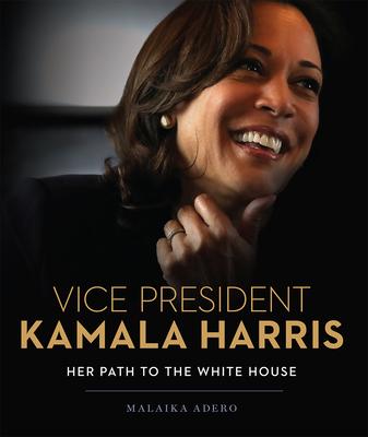 Book Cover Vice President Kamala Harris: Her Path to the White House by Malaika Adero
