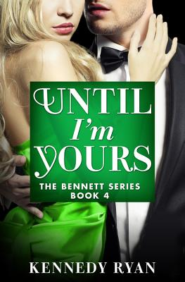 Click for more detail about Until I'm Yours by Kennedy Ryan
