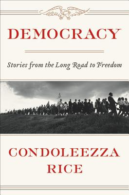 Click for more detail about Democracy: Stories from the Long Road to Freedom by Condoleezza Rice
