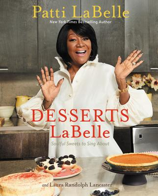 Click for more detail about Desserts LaBelle: Soulful Sweets to Sing About by Patti Labelle