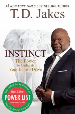 Click for more detail about Instinct: The Power to Unleash Your Inborn Drive by T. D. Jakes