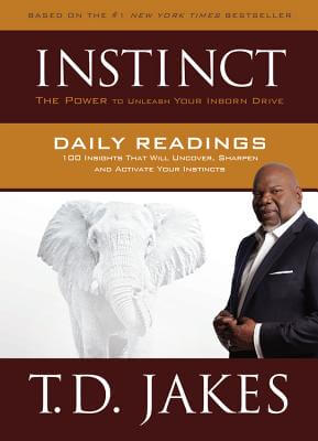 Click for more detail about Instinct Daily Readings: 100 Insights That Will Uncover, Sharpen And Activate Your Instincts by T. D. Jakes